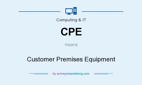 What does CPE mean? It stands for Customer Premises Equipment