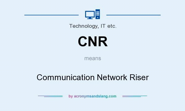 What does CNR mean? It stands for Communication Network Riser