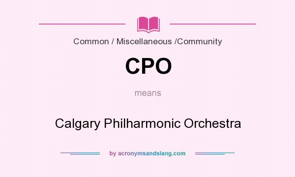 What does CPO mean? It stands for Calgary Philharmonic Orchestra