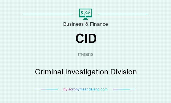 What does CID mean? It stands for Criminal Investigation Division