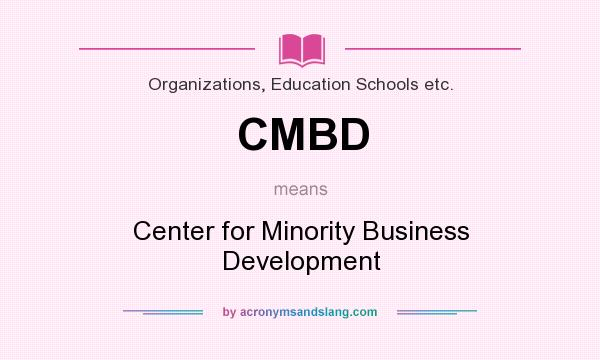 What does CMBD mean? It stands for Center for Minority Business Development