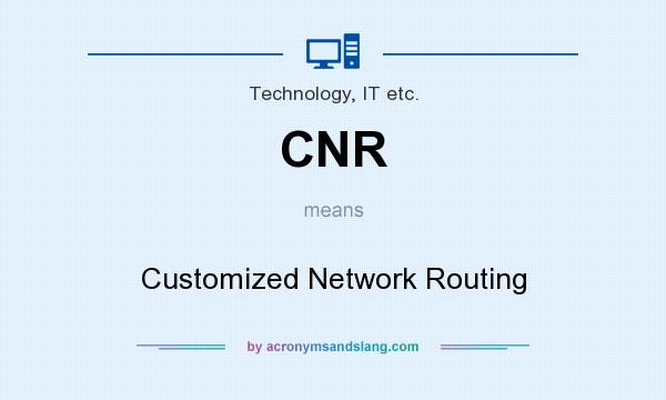 What does CNR mean? It stands for Customized Network Routing