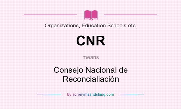 What does CNR mean? It stands for Consejo Nacional de Reconcialiación