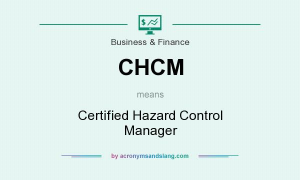 What does CHCM mean? It stands for Certified Hazard Control Manager