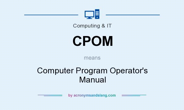 What does CPOM mean? It stands for Computer Program Operator`s Manual