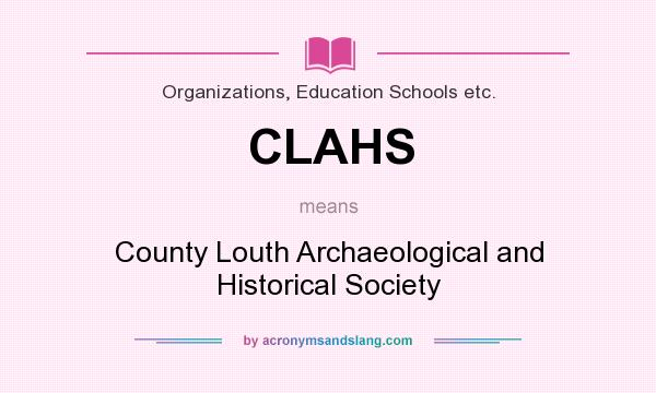 What does CLAHS mean? It stands for County Louth Archaeological and Historical Society