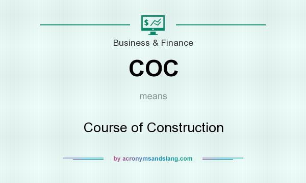 What does COC mean? It stands for Course of Construction