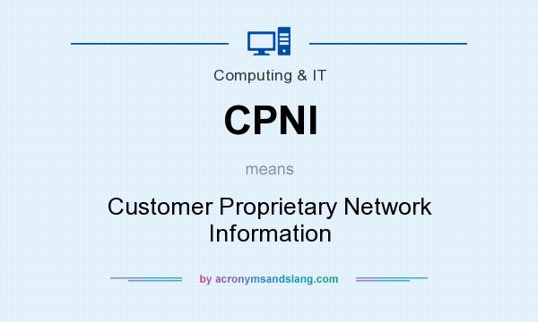 What does CPNI mean? It stands for Customer Proprietary Network Information