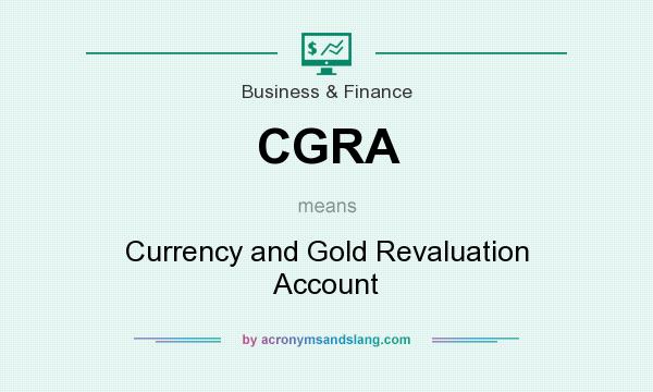 What does CGRA mean? It stands for Currency and Gold Revaluation Account