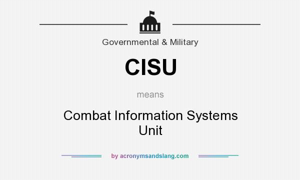 What does CISU mean? It stands for Combat Information Systems Unit