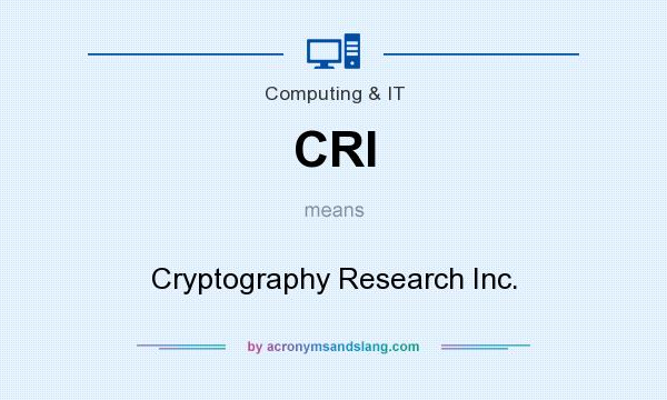 What does CRI mean? It stands for Cryptography Research Inc.