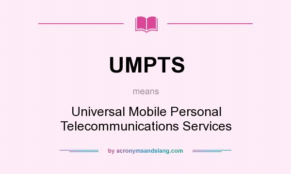 What does UMPTS mean? It stands for Universal Mobile Personal Telecommunications Services
