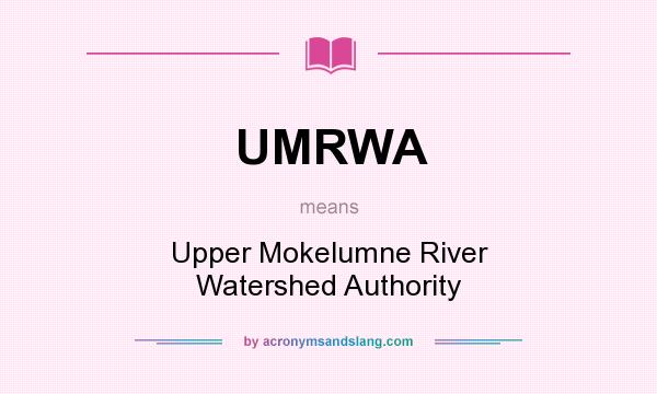 What does UMRWA mean? It stands for Upper Mokelumne River Watershed Authority