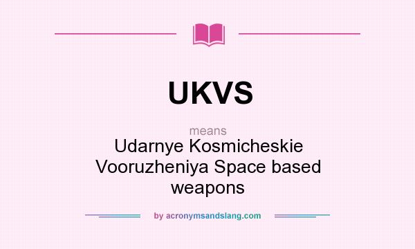 What does UKVS mean? It stands for Udarnye Kosmicheskie Vooruzheniya Space based weapons