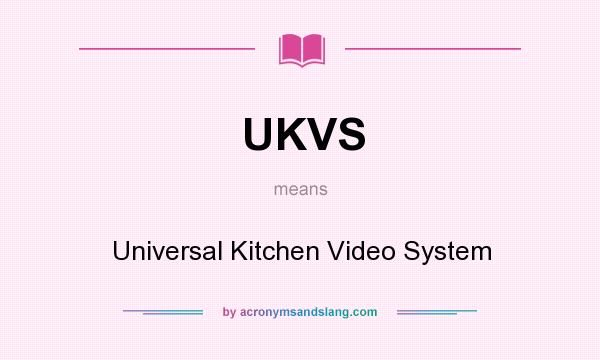 What does UKVS mean? It stands for Universal Kitchen Video System