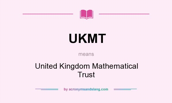 What does UKMT mean? It stands for United Kingdom Mathematical Trust