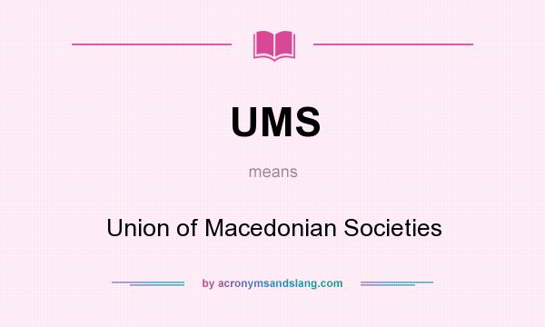 What does UMS mean? It stands for Union of Macedonian Societies