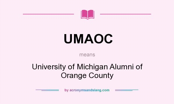 What does UMAOC mean? It stands for University of Michigan Alumni of Orange County