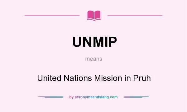 What does UNMIP mean? It stands for United Nations Mission in Pruh