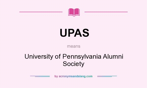 What does UPAS mean? It stands for University of Pennsylvania Alumni Society