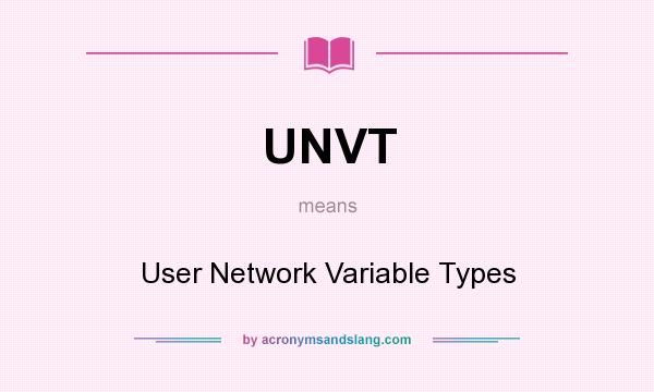 What does UNVT mean? It stands for User Network Variable Types