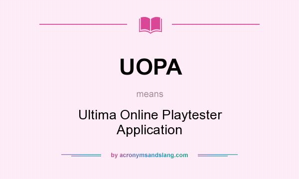What does UOPA mean? It stands for Ultima Online Playtester Application