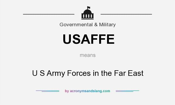 What does USAFFE mean? It stands for U S Army Forces in the Far East
