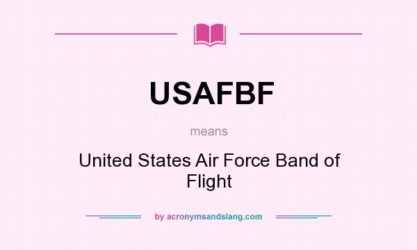 What does USAFBF mean? It stands for United States Air Force Band of Flight