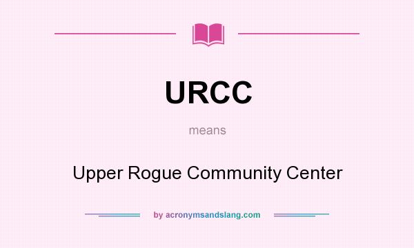 What does URCC mean? It stands for Upper Rogue Community Center