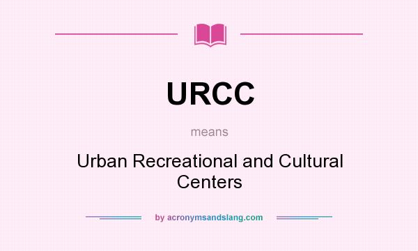 What does URCC mean? It stands for Urban Recreational and Cultural Centers