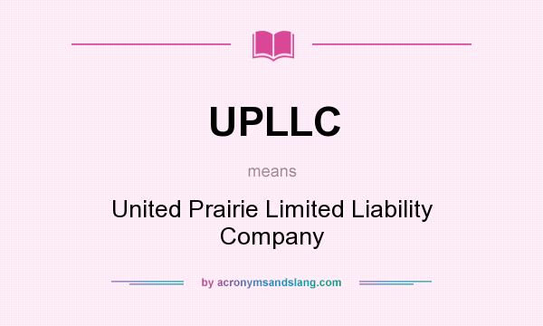 What does UPLLC mean? It stands for United Prairie Limited Liability Company