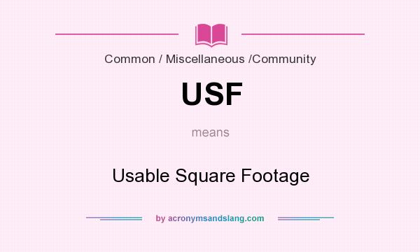 What does USF mean? It stands for Usable Square Footage