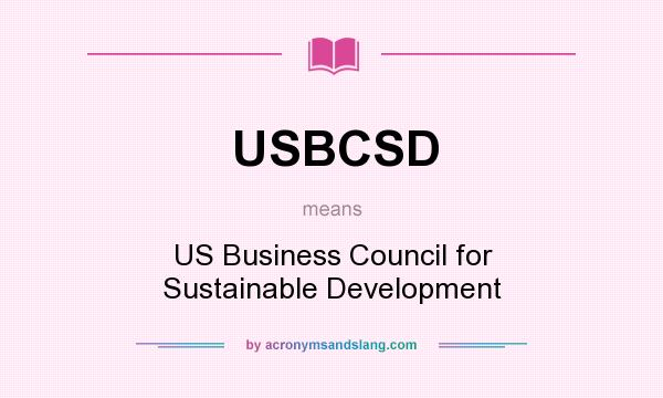 What does USBCSD mean? It stands for US Business Council for Sustainable Development