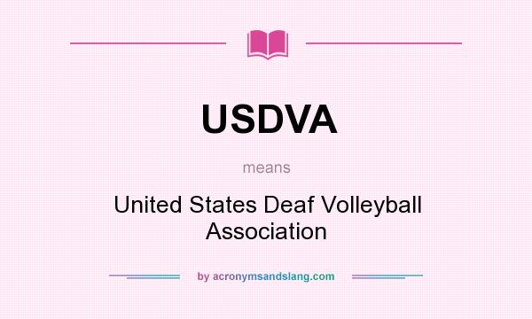 What does USDVA mean? It stands for United States Deaf Volleyball Association