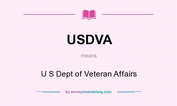 What does USDVA mean? It stands for U S Dept of Veteran Affairs
