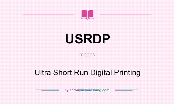 What does USRDP mean? It stands for Ultra Short Run Digital Printing