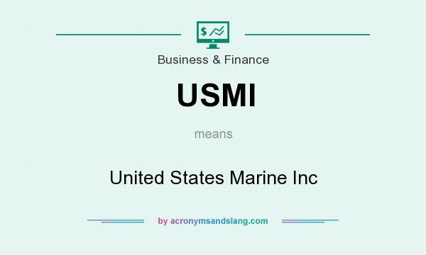 What does USMI mean? It stands for United States Marine Inc