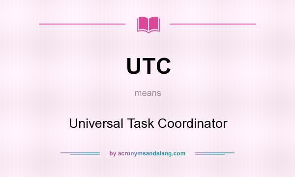What does UTC mean? It stands for Universal Task Coordinator