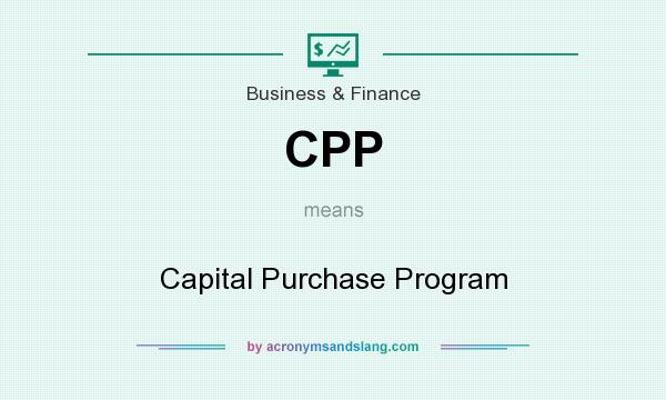 What does CPP mean? It stands for Capital Purchase Program