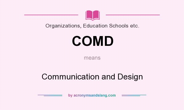 What does COMD mean? It stands for Communication and Design