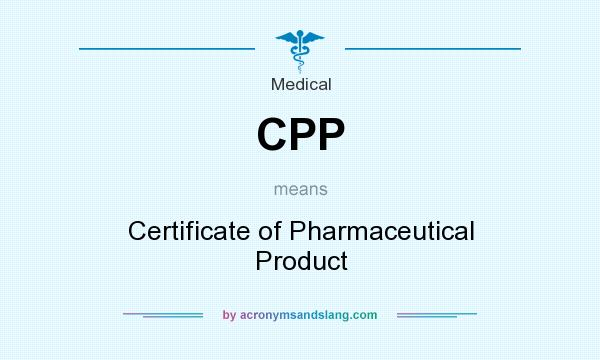 What does CPP mean? It stands for Certificate of Pharmaceutical Product
