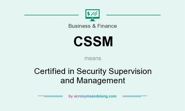 What does CSSM mean? It stands for Certified in Security Supervision and Management