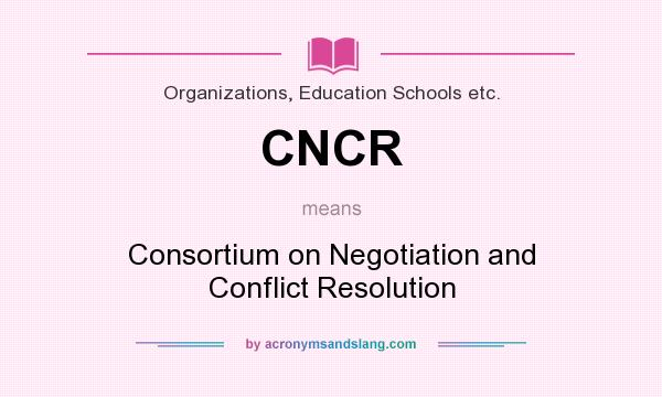 What does CNCR mean? It stands for Consortium on Negotiation and Conflict Resolution
