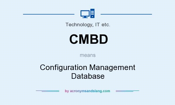 What does CMBD mean? It stands for Configuration Management Database