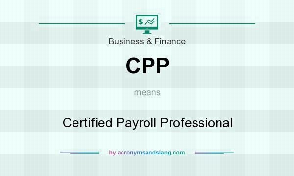 What does CPP mean? It stands for Certified Payroll Professional