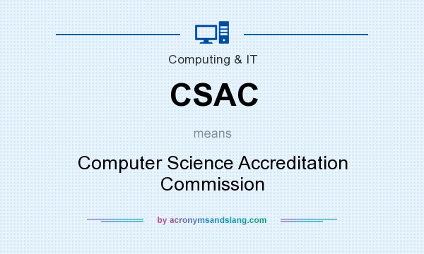 What does CSAC mean? It stands for Computer Science Accreditation Commission