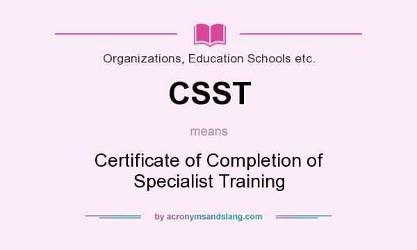 CSST Certificate of Completion of Specialist Training in – Certificate of Completion Training