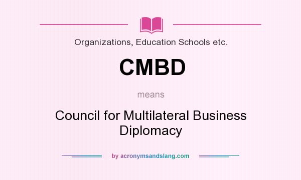 What does CMBD mean? It stands for Council for Multilateral Business Diplomacy