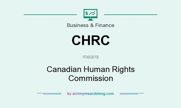 What does CHRC mean? It stands for Canadian Human Rights Commission