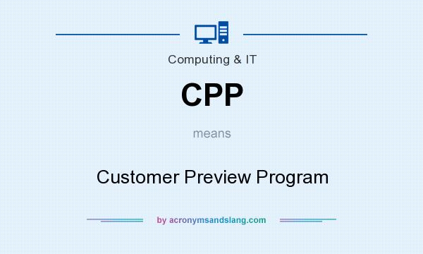 What does CPP mean? It stands for Customer Preview Program